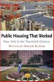 Public Housing That Worked : New York in the Twentieth Century, Bloom, Nicholas Dagen, 0812240774