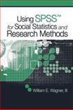 Using SPSS for Social Statistics and Research Methods, Wagner, William E. and Wagner, William E., III, 141294077X