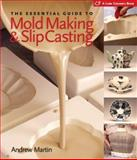 The Essential Guide to Mold Making and Slip Casting, Andrew Martin, 1600590772