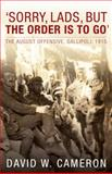 Sorry, Lads, but the Order Is to Go : The August Offensive, Gallipoli: 1915, Cameron, David W., 1742230776