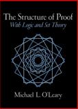 The Structure of Proof : With Logic and Set Theory, O'Leary, Michael L., 0130190772
