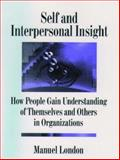 Self and Interpersonal Insight : How People Gain Understanding of Themselves and Others in Organizations, London, Manuel, 0195090772