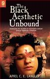 The Black Aesthetic Unbound : Theorizing the Dilemma of Eighteenth-Century African American Literature, Langley, April C. E., 0814210775