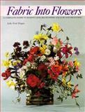 Fabric into Flowers, Judy F. Hogan, 0914440772