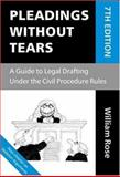 Pleadings Without Tears : A Guide to Legal Drafting under the Civil Procedure Rules, Rose, William, 0199280770