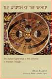 The Wisdom of the World : The Human Experience of the Universe in Western Thought, Brague, Remi, 0226070778