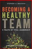 Becoming a Healthy Team, Stephen Macchia, 0615900771