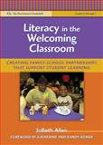 Literacy in the Welcoming Classroom : Creating Family-School Partnerships That Support Student Learning, Allen, JoBeth, 0807750778