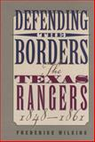 Defending the Borders : The Texas Rangers, 1848-1861, Wilkins, Frederick, 1880510774