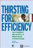 Thirsting for Efficiency : The Economics and Politics of Urban Water System Reform, , 0080440770
