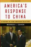 America's Response to China : A History of Sino-American Relations, Cohen, Warren I., 0231150776