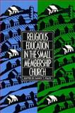 Religious Education in the Small Membership Church, , 0891350772