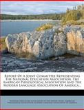 Report of a Joint Committee Representing the National Education Association, the American Philological Association and the Modern Language Association, , 1275470777