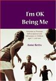 I'm Okay Being Me : Activities to Promote Self-Acceptance and Self-Esteem in Young People Aged 12 to 18 Years, Betts, Anne, 1412910773