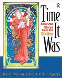 Time It Was : American Stories from the Sixties, Smith, Karen Manners and Koster, Tim, 0131840770