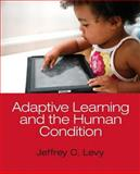 Adaptive Learning and the Human Condition, Levy, Jeffrey C., 0205950779