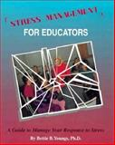 Stress Management for Educators : A Guide to Manage Our Response to Stress (Staff), Bettie Youngs, 091519077X