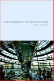 The Sociology of Architecture : Constructing Identities, Jones, Paul, 1846310776