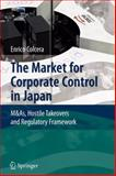 The Market for Corporate Control in Japan : M&As, Hostile Takeovers and Regulatory Framework, Colcera, Enrico, 364209077X