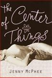 The Center of Things, Jenny McPhee, 0385500777