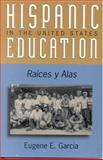 Hispanic Education in the United States, Eugene E. Garcia, 0742510778