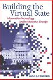Building the Virtual State : Information Technology and Institutional Change, Fountain, Jane E., 0815700776