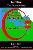 Eurabia : The Euro-Arab Axis, Ye'or, Bat, 083864077X