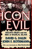 Icon of Evil : Hitler's Mufti and the Rise of Radical Islam, Dalin, David G. and Rothmann, John F., 1412810779