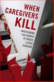 When Caregivers Kill, Betty L. Alt and Sandra Wells, 1442200774