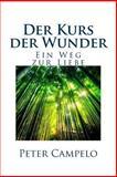 Der Kurs der Wunder - ein Weg Zur Liebe, Peter Campelo, 1481120778