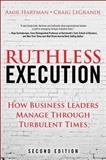 Ruthless Execution : What Business Leaders Do When Their Companies Hit the Wall, Hartman, Amir and LeGrande, Craig, 0133410773