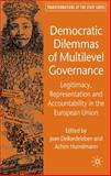 Democratic Dilemmas of Multilevel Governance : Legitimacy, Representation and Accountability in the European Union, Joan Debardeleben, 0230500773