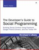 Social Programming : Building Social Context Using Facebook, Google Friend Connect, and the Twitter Api, Hawker, Mark D., 0321680774
