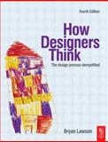 How Designers Think : The Design Process Demystified, Lawson, Bryan, 0750660775