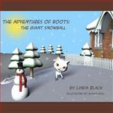 The Adventures of Boots: the Giant Snowball, Linda Black, 1466360771