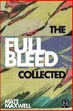 The Collected Full Bleed, Matt Maxwell, 1493780778