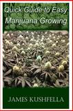 Quick Guide to Easy Marijuana Growing, James Kushfella, 1499270771