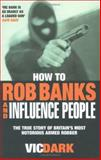 How to Rob Banks and Influence People, Vic Dark, 1844540774