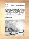 Voyage Aux Sources du Nil, en Nubie et en Abyssynie, Pendant les Années 1768, 1769, 1770, 1771 and 1772 Par M James Bruce Traduit de L'Anglois Par J, James Bruce, 1140850776