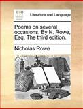 Poems on Several Occasions by N Rowe, Esq The, Nicholas Rowe, 1140920774