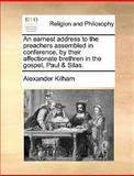 An Earnest Address to the Preachers Assembled in Conference, by Their Affectionate Brethren in the Gospel, Paul and Silas, Alexander Kilham, 1170000770