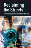 Reclaiming the Streets : Surveillance, Social Control and the City, Coleman, Roy, 1843920778