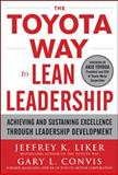 The Toyota Way to Lean Leadership : Achieving and Sustaining Excellence Through Leadership Development, Liker, Jeffrey and Convis, Gary L., 0071780785