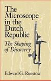 The Microscope in the Dutch Republic : The Shaping of Discovery, Ruestow, Edward G., 0521470781