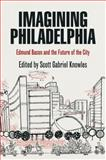 Imagining Philadelphia : Edmund Bacon and the Future of the City, , 0812220781