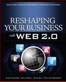 Reshaping Your Business with Web 2.0 : Using the New Collaborative Technologies to Lead Business Transformation, Casarez, Vince and Cripe, Billy, 0071600787