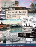 Chesapeake Ferries : A Waterborne Tradition, 1636-2000, Simmons, Clara Ann, 093842078X