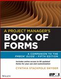 A Project Manager's Book of Forms : A Companion to the PMBOK Guide, Snyder, Cynthia Stackpole, 1118430786