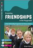 Promoting Friendships in the Playground : A Peer Befriending Programme for Primary Schools, Bishop, Brigette, 1412910781
