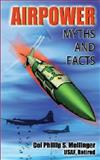 Air Power Myths and Facts, Phillip Meilinger and Air Press, 1478350784